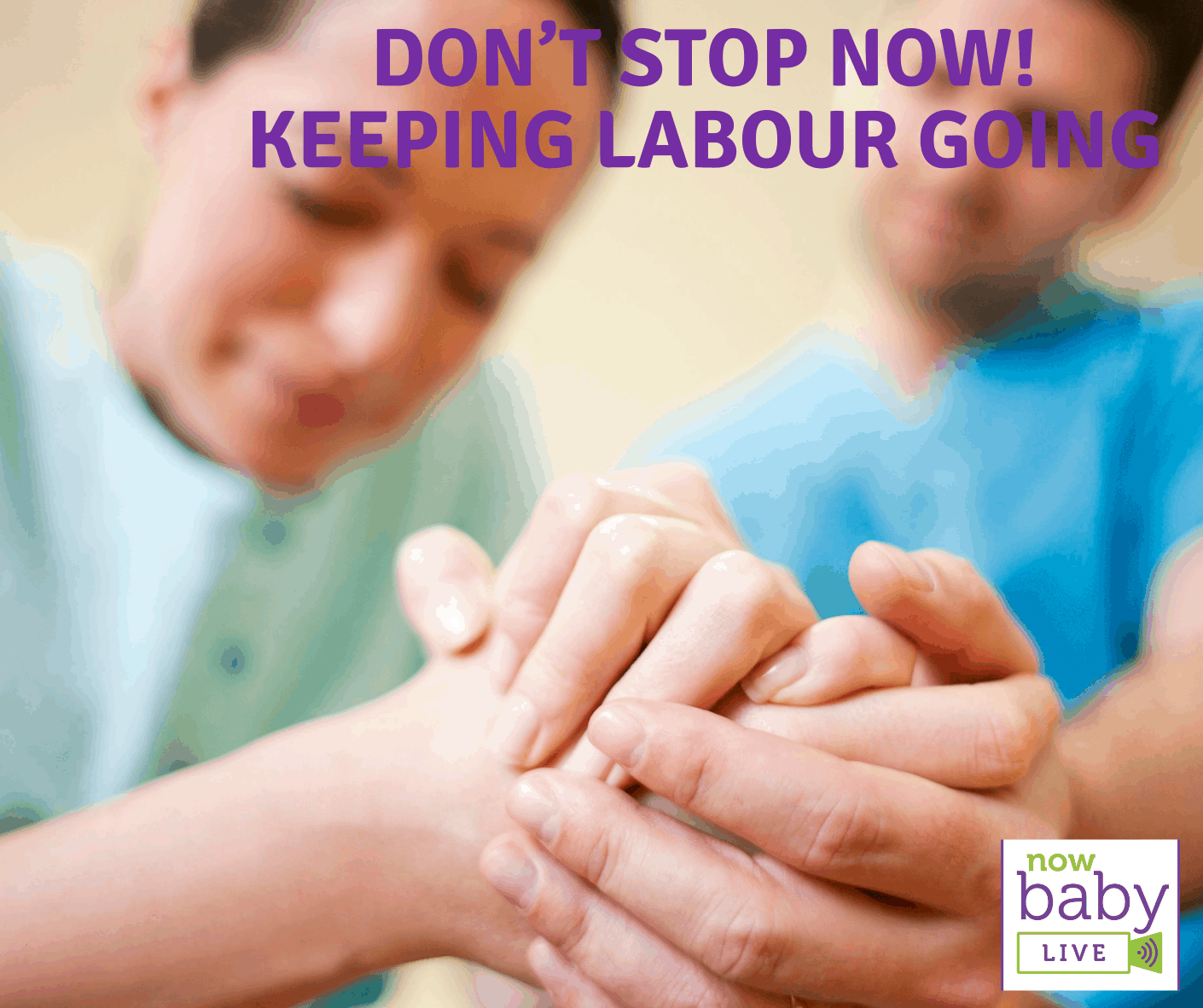 Don't stop now! Keeping labour going
