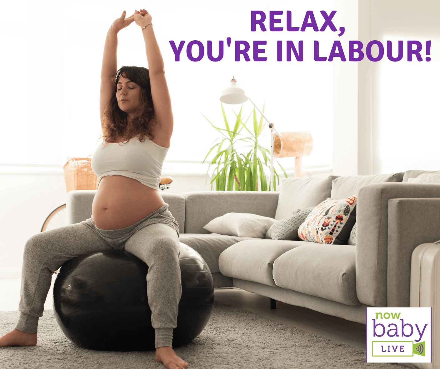 Relax, you're in labour!
